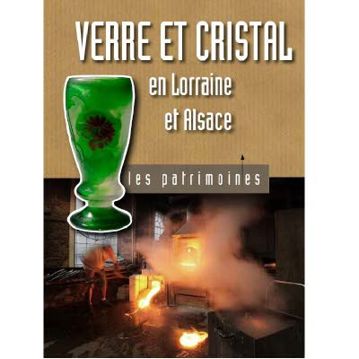 Les patrimoines - Verre & cristal en Lorraine et Alsace