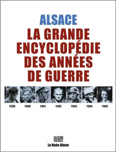 Alsace, la grande encyclopédie des années de guerre