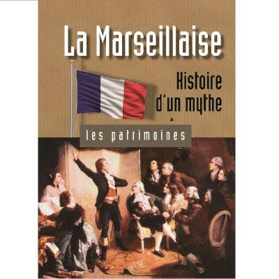 Les Patrimoines - La Marseillaise histoire d'un mythe