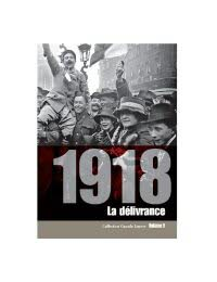 Collection Grande Guerre - 1918, la délivrance
