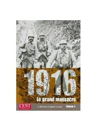 Collection Grande Guerre - 1916, le grand massacre